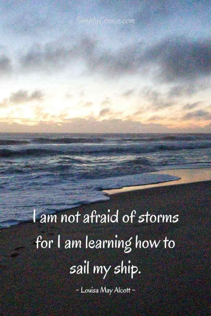 I am not afraid of storms for I am learning how to sail my ship. Louisa May Alcott quote.