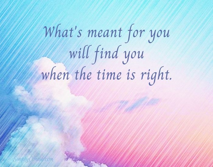 What's meant for you will find you when the time is right